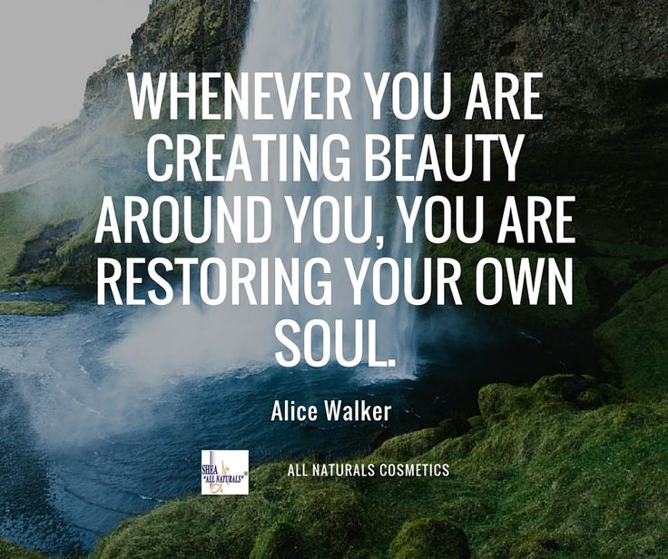 Whenever You Are Creating Beauty Around Restoring Your Own Soul Natural CosmeticsNatural QuotesHair
