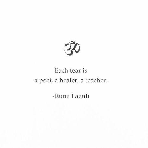 """""""Each tear is a poet, a healer, a teacher."""" ~Rune Lazuli ..*"""