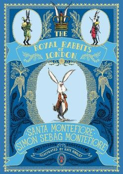 The Royal Rabbits Of London By Santa Montefiore and Simon Sebag Montefiore