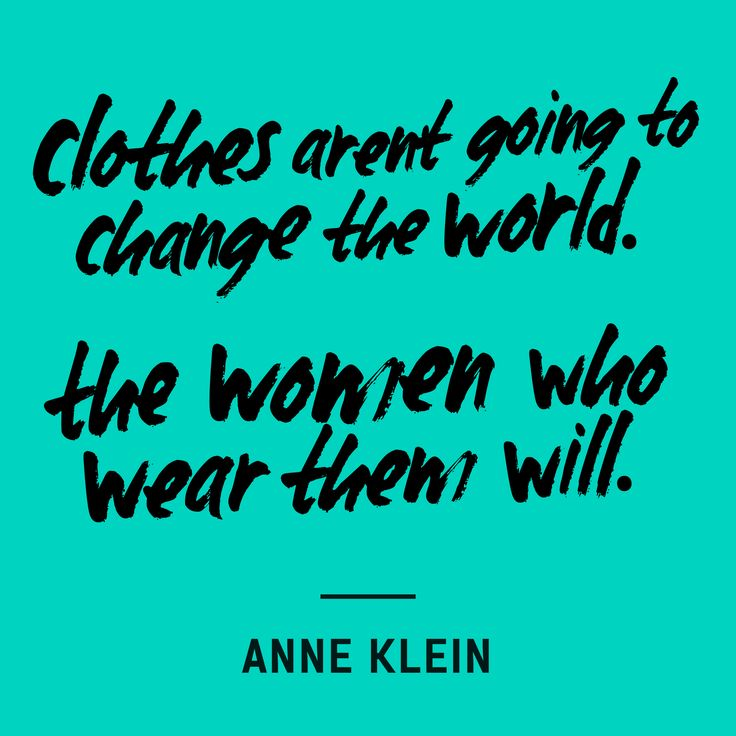 """Clothes aren't going to change the world. The women who wear them will"" — Anne Klein #FashRev #fashion #quote"