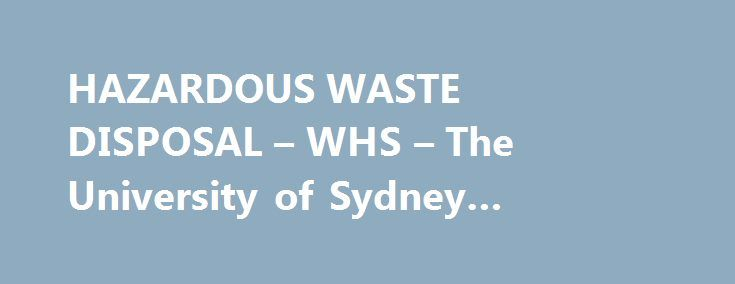 HAZARDOUS WASTE DISPOSAL – WHS – The University of Sydney #cytotoxic #spill #kit http://canada.nef2.com/hazardous-waste-disposal-whs-the-university-of-sydney-cytotoxic-spill-kit/  # The University of Sydney – Safety Health & Wellbeing HAZARDOUS WASTE DISPOSAL 1. Introduction These guidelines describe the hazardous waste collection and disposal program that operates at the University of Sydney. The purpose of the program is to protect the health and safety of personnel generating or handling…