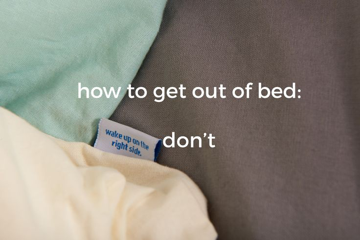 how to get out of bed: don't