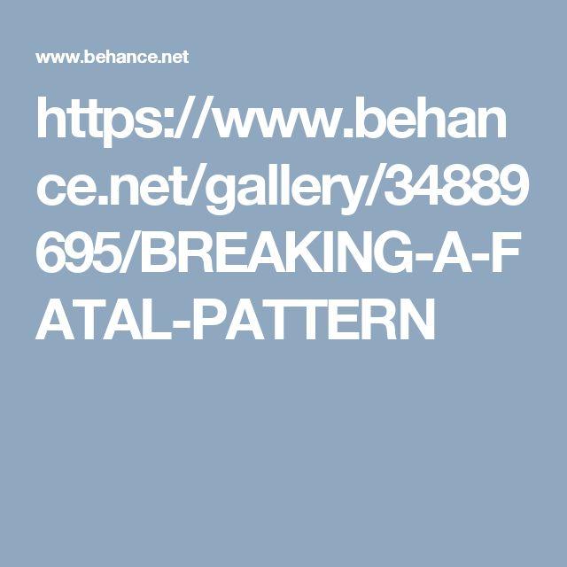 https://www.behance.net/gallery/34889695/BREAKING-A-FATAL-PATTERN