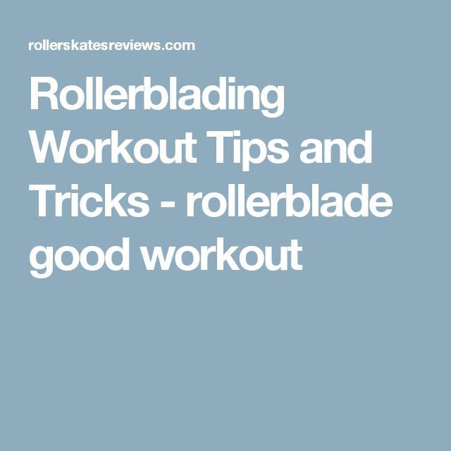 Rollerblading Workout Tips and Tricks - rollerblade good workout