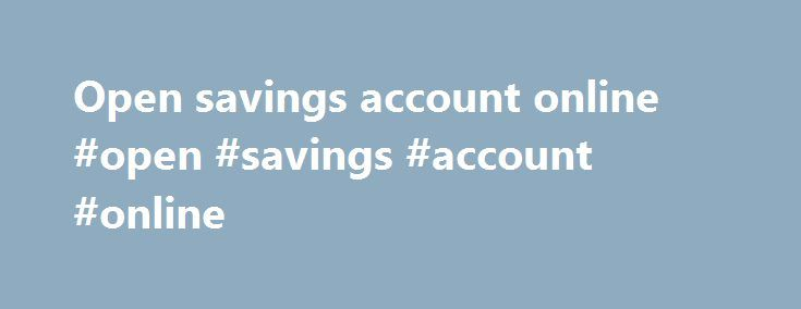 Open savings account online #open #savings #account #online http://quote.nef2.com/open-savings-account-online-open-savings-account-online/  # MY ACCOUNTS We're pleased to hear from our customers regarding their satisfaction with our website. Although your browser settings don't allow you to view the website survey we're conducting, please e-mail your comments. TreasuryDirect In your TreasuryDirect account, you can purchase and hold Treasury bills, notes, bonds, Floating Rate Notes, Treasury…
