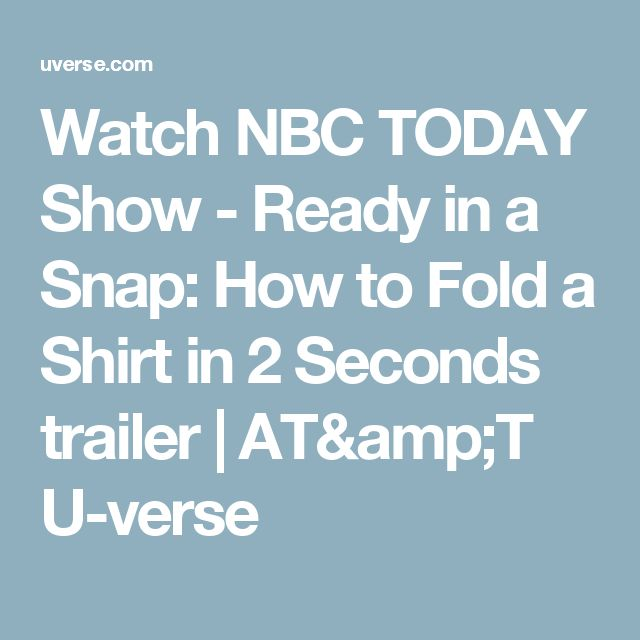 Watch NBC TODAY Show - Ready in a Snap: How to Fold a Shirt in 2 Seconds trailer | AT&T U-verse