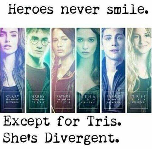 Heroes never smile. Except Tris, she's Divergent