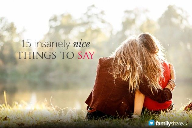 15 insanely nice things to say
