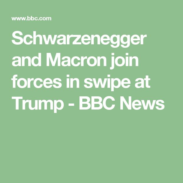 Schwarzenegger and Macron join forces in swipe at Trump - BBC News