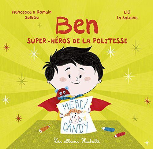 BEN, SUPER-HÉROS DE LA POLITESSE de Francesca SARDOU https://www.amazon.fr/dp/2013983700/ref=cm_sw_r_pi_dp_KdhjxbT0AKZNG