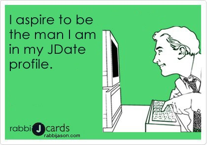 I aspire to be the man I am in my JDate profile. By Rabbi Jason Miller