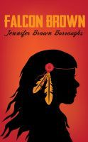 Falcon Brown, an ebook by Jennifer Brown Burroughs at Smashwords