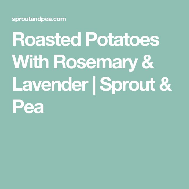 Roasted Potatoes With Rosemary & Lavender   Sprout & Pea