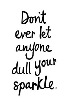 Sparkle On #inspiring #quote For my daughter who was nick-named Sparkles by her daddy