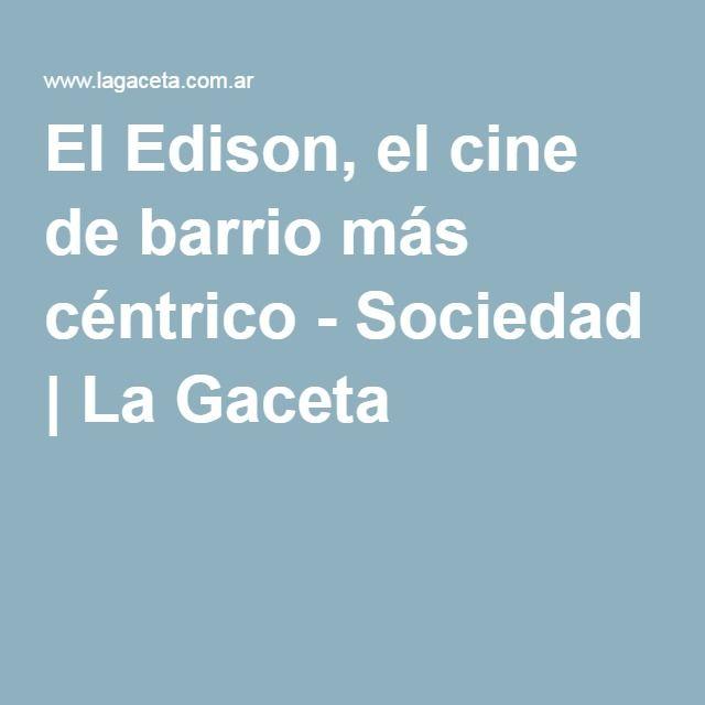 El Edison, el cine de barrio más céntrico - Sociedad | La Gaceta