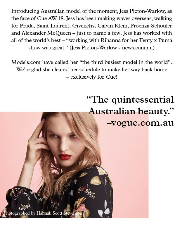 Introducing Australian model of the moment, Jess Picton-Warlow, as the face of Cue AW.18. Jess has been making waves overseas, walking for Prada, Saint Laurent, Givenchy, Calvin Klein, Proenza Schouler and Alexander McQueen – just to name a few!