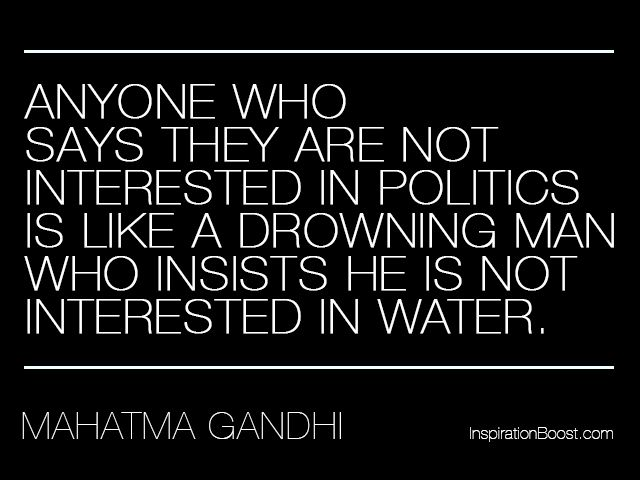 177 Best Political Quotes Images On Pinterest: Anyone Who Says They Are Not Interested In Politics Is