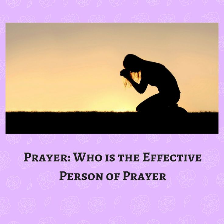 Prayer: Who is the Effective Person of Prayer