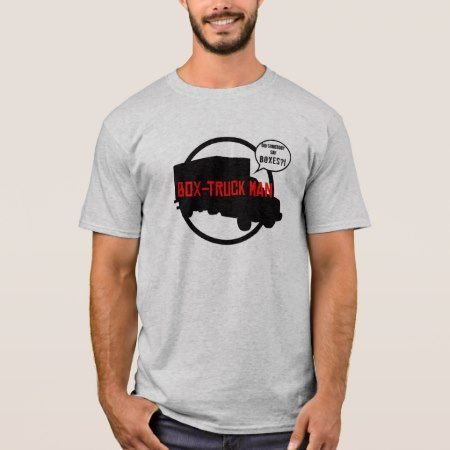 Box-truck Man Shirt - click to get yours right now!