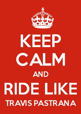 KEEP CALM AND RIDE LIKE TRAVIS PASTRANA