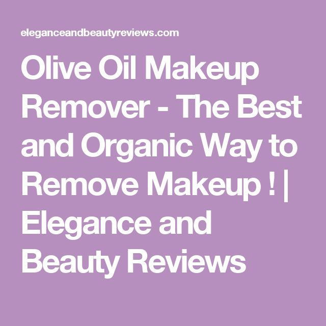 Olive Oil Makeup Remover - The Best and Organic Way to Remove Makeup ! | Elegance and Beauty Reviews