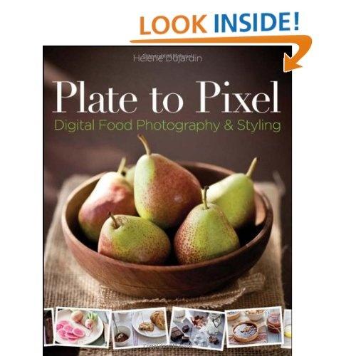 Plate to Pixel: Digital Food Photography & Styling: Helene Dujardin