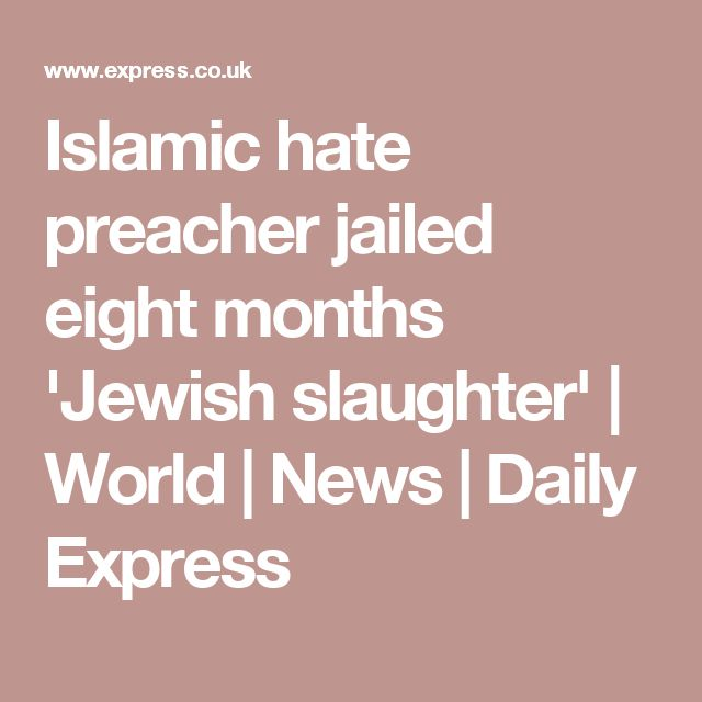 Islamic hate preacher jailed eight months 'Jewish slaughter' | World | News | Daily Express