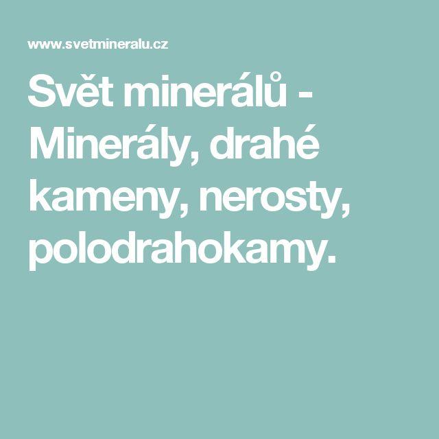 Svět minerálů - Minerály, drahé kameny, nerosty, polodrahokamy.