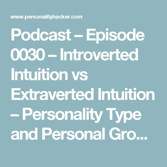 Podcast – Episode 0030 – Introverted Intuition vs Extraverted Intuition – Personality Type and Personal Growth | Personality Hacker