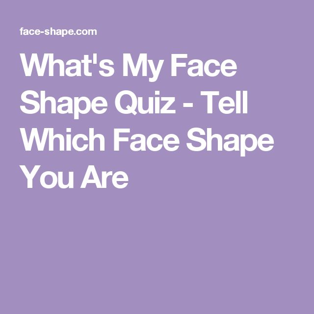 What's My Face Shape Quiz - Tell Which Face Shape You Are