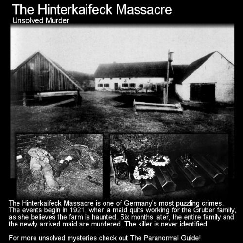 The Hinterkaifeck Massacre of 1921 - This is easily one of the most distrurbing and just creepy mass murders in history! The very idea that someone was possibly living at the farm without the owners knowing for several days before killing them all creeps me the Hell out!