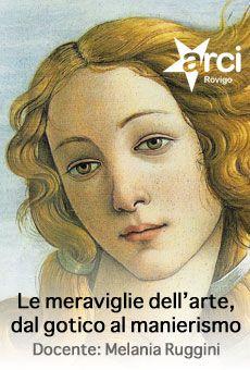 """Corso """"Le Meraviglie dell'arte dal gotico al manierismo"""" - 10 incontri (15 ore di lezione)"""
