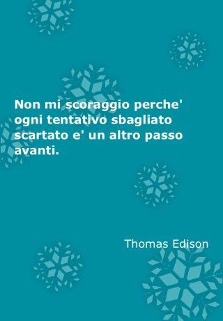 Non mi scoraggio perché ogni tentativo sbagliato scartato è un altro passo in avanti . Thomas Edison