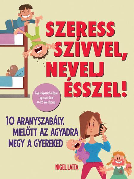 Szeress szívvel, nevelj ésszel! (könyv) - Nigel Latta | rukkola.hu
