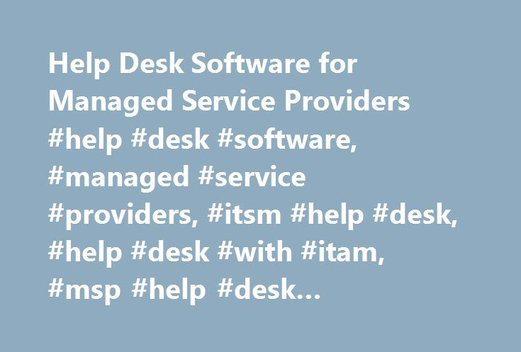 Help Desk Software for Managed Service Providers #help #desk #software, #managed #service #providers, #itsm #help #desk, #help #desk #with #itam, #msp #help #desk #software, #msp #it #helpdesk http://illinois.nef2.com/help-desk-software-for-managed-service-providers-help-desk-software-managed-service-providers-itsm-help-desk-help-desk-with-itam-msp-help-desk-software-msp-it-helpdesk/  # ServiceDesk Plus MSP: All-in-one ITIL-Ready Help Desk Designed Specifically for Service Providers Stephen…