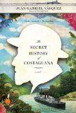 The Secret History of Costaguana by Juan Gabriel Vasquez