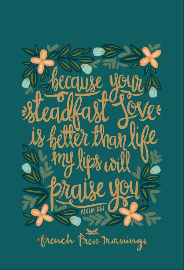 """French Press Mornings - """"Because your steadfast love is better than life, my lips will praise you."""" - Psalm 63:3"""