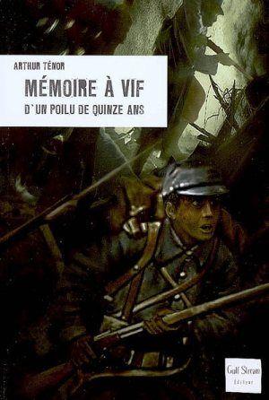Mémoire à vif d'un poilu de quinze ans / Arthur Ténor. - 2007
