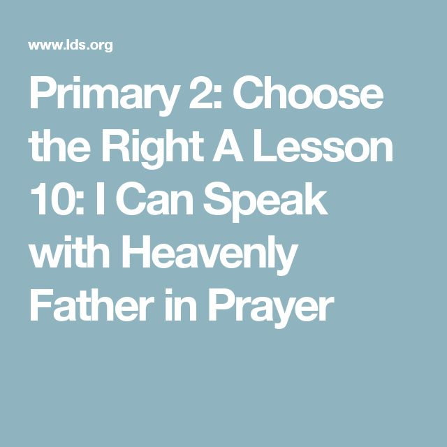 Primary 2: Choose the Right A Lesson 10: I Can Speak with Heavenly Father in Prayer