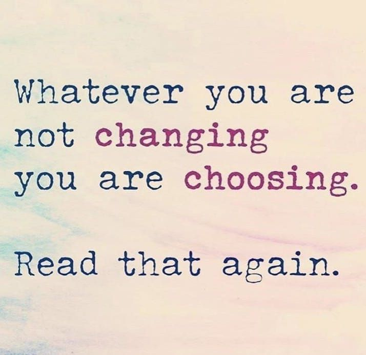 Whatever You Are Not Changing You Are Choosing Read That Again