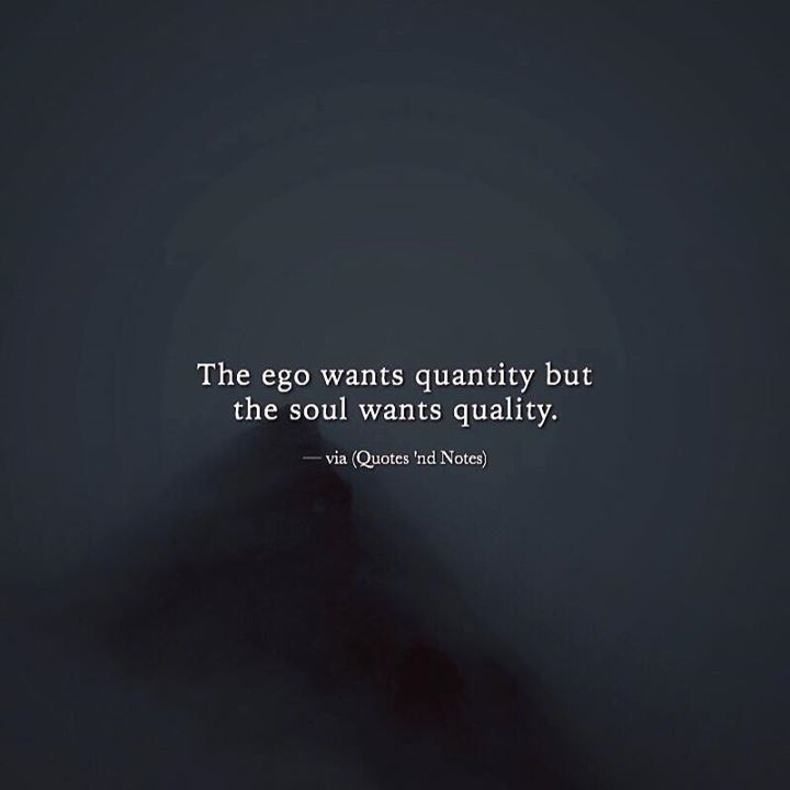 The ego wants quantity but the soul wants quality. via (http://ift.tt/2jlOYI6)