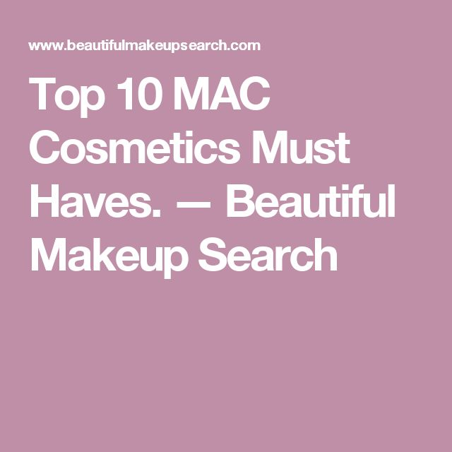 Top 10 MAC Cosmetics Must Haves. — Beautiful Makeup Search