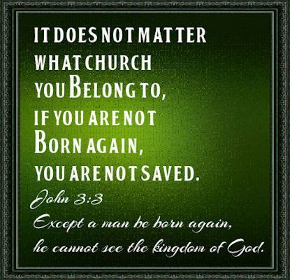 John 3:3 (KJV): Jesus answered and said unto him, Verily, verily,I say unto thee, Except a man be born again, he cannot see the kingdom of God. ~ 1. Please realize a church cannot save you, and religion cannot save you. 2. People cannot save you, a Pastor, Priest, Guru, or Rabbi cannot save you. 3.For you must be born again of water, and of the spirit.Only the Lord Jesus Christ can save you, from sin, death, and hell!