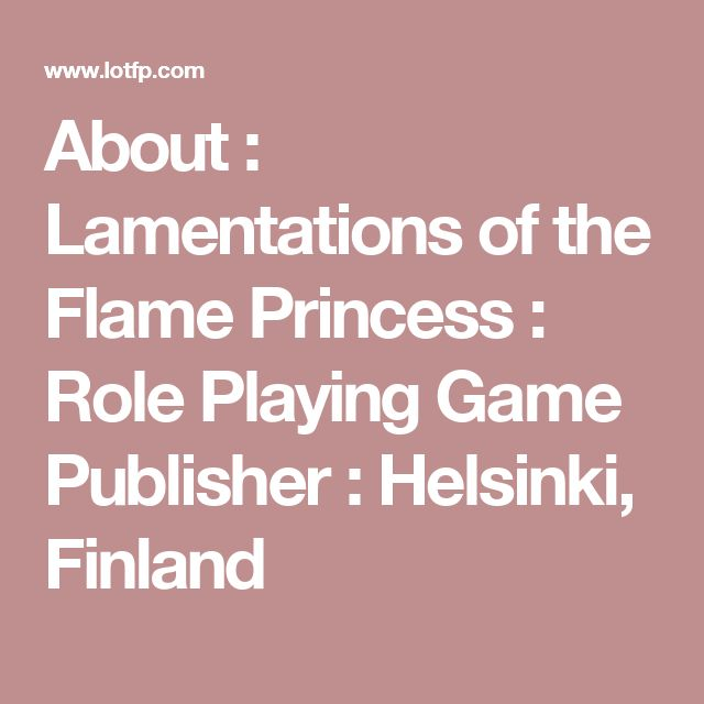 About : Lamentations of the Flame Princess : Role Playing Game Publisher : Helsinki, Finland
