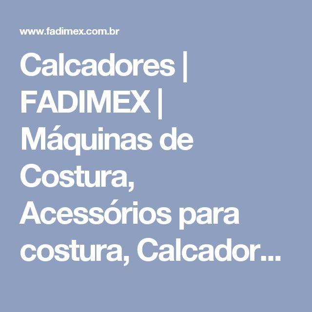 Calcadores | FADIMEX | Máquinas de Costura, Acessórios para costura, Calcadores, Mesa de costura, Bobinas, Cortadores e Tesouras.