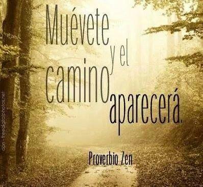 Muévete y el camino aparecerá. #frases