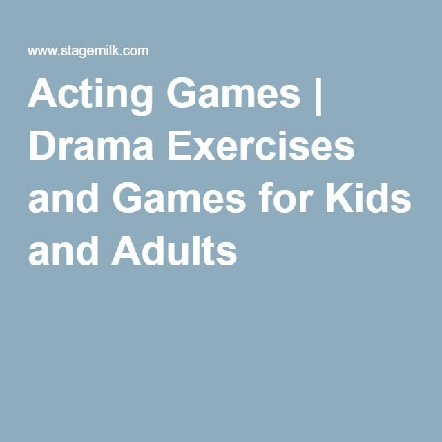 Acting Games | Drama Exercises and Games for Kids and Adults                                                                                                                                                      More