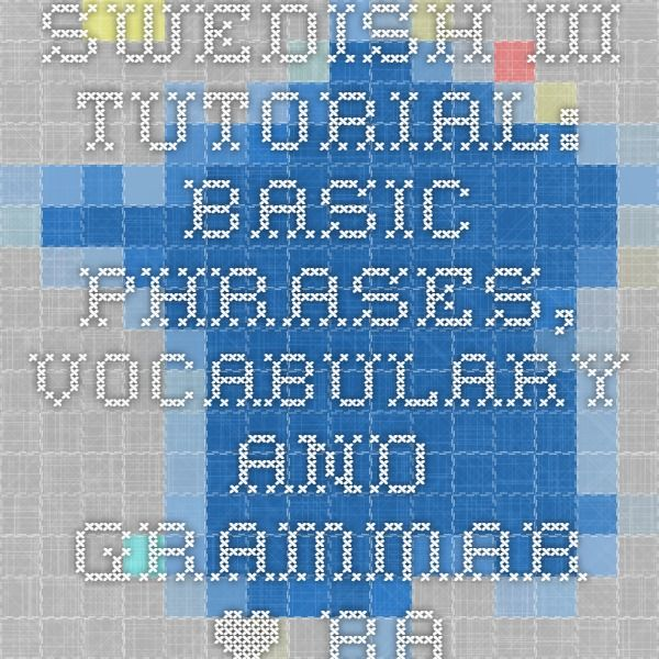 Swedish III Tutorial: Basic Phrases, Vocabulary and Grammar • Basic Swedish • Learn Swedish Online
