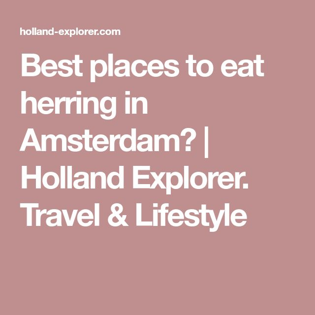 Best places to eat herring in Amsterdam? | Holland Explorer. Travel & Lifestyle