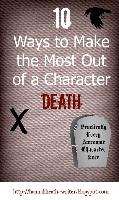 Hannah Heath: 10 Ways to Make the Most Out of a Character Death - If you're going to kill off a reader's favorite character, you better do it in a way that honors said character. Here are 10 pointers to help you get it right.